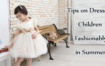 Tips on Dressing Children Fashionably in Summers