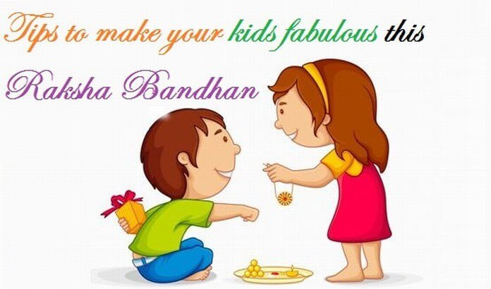 Tips to make your kids fabulous this Raksha Bandhan