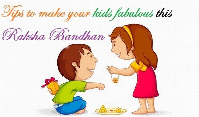 Tips to make your kids fabulous this Raksha Bandhan
