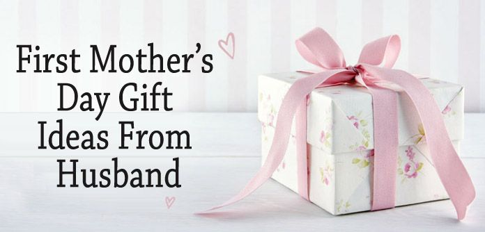 First Mothers Day Gift Ideas From Husband