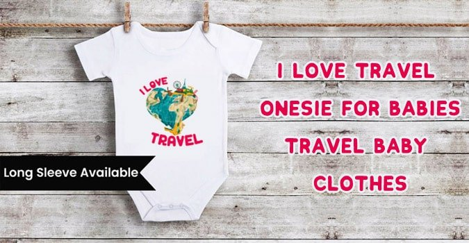 I Love Travel Onesie for Babies - Travel Baby Clothes