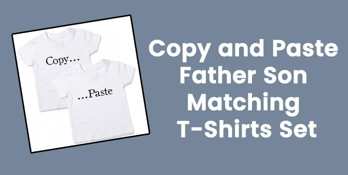 Copy and Paste Father Son Matching T-Shirts
