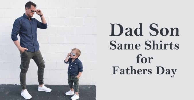 Dad Son Same Shirt for Fathers Day, Best Gift Sets