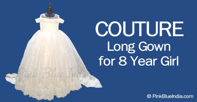 Best Haute Couture Long Gown for 8 Year Girl